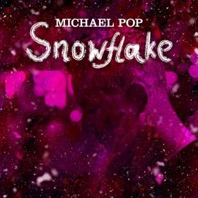 MICHAEL POP - SNOWFLAKE